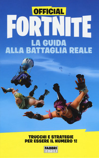 OFFICIAL FORTNITE. LA GUIDA ALLA BATTAGL