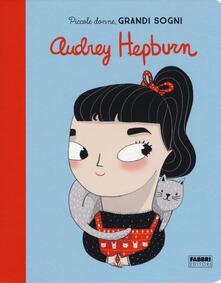 Filmarelalterita.it Audrey Hepburn. Piccole donne, grandi sogni. Ediz. a colori Image