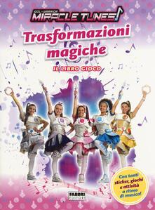 Festivalshakespeare.it Trasformazioni magiche. Miracle Tunes. Il libro gioco. Ediz. a colori Image