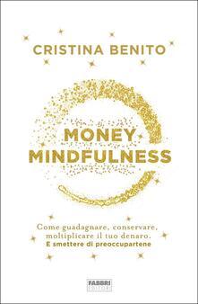 Ilmeglio-delweb.it Money mindfulness. Come guadagnare, conservare, moltiplicare il tuo denaro. E smettere di preoccupartene Image