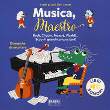 Musica, maestro! I miei piccoli libri sonori. Ediz. a colori.pdf
