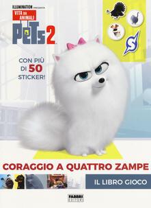 Listadelpopolo.it Pets 2. Coraggio a quattro zampe. Il libro gioco. Con adesivi. Ediz. a colori Image