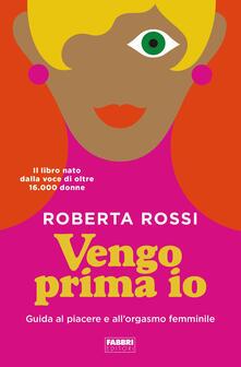 Vengo prima io. Guida al piacere e all'orgasmo femminile - Roberta Rossi,Giulia Balducci - copertina