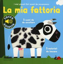 Fondazionesergioperlamusica.it La mia fattoria. I miei piccoli libri sonori da accarezzare. Ediz. a colori Image