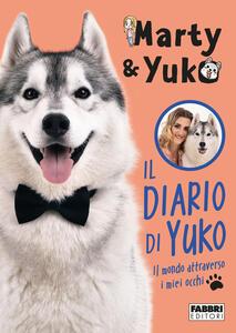 Libro Il diario di Yuko. Il mondo attraverso i miei occhi Marty&Yuko