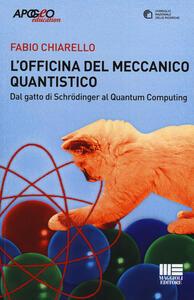 L' officina del meccanico quantistico. Dal gatto di Schröedinger al quantum computing