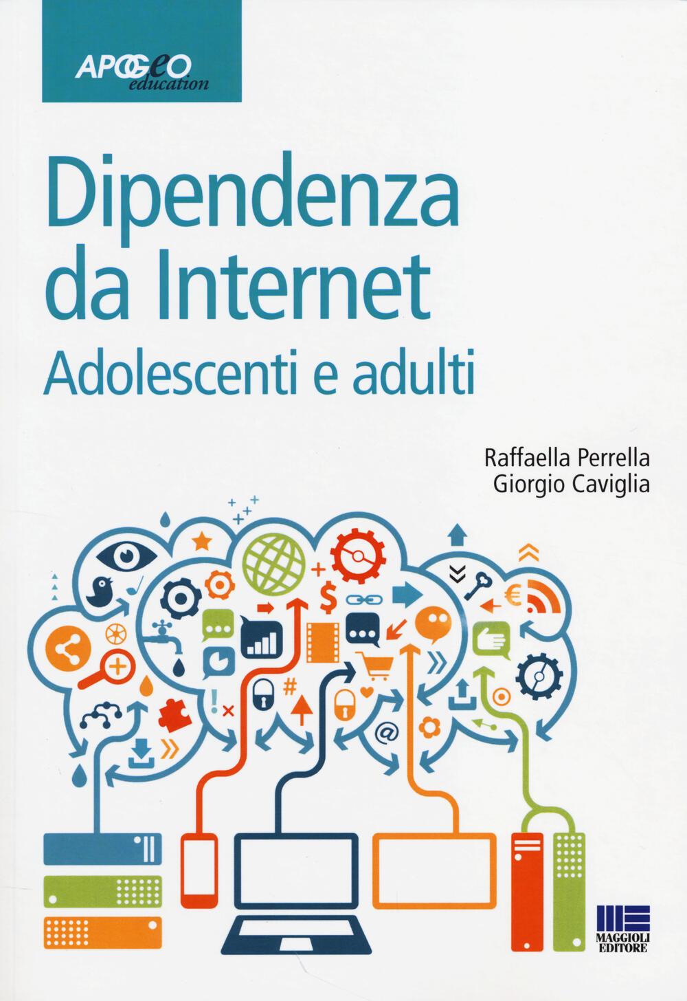 Dipendenze da internet adolescenti e adulti raffaella for Libri internet