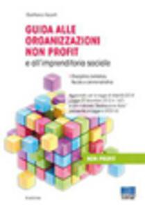 Guida alle organizzazioni non profit e all'imprenditoria sociale. Disciplina civilistica, fiscale e amministrativa