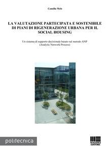 La valutazione partecipata e sostenibile di piani di rigenerazione urbana per il social housing. Un sistema di supporto decisionale basato sul metodo ANP...