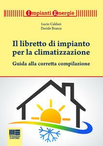 Il libretto per gli impianti termici. Guida alla tenuta e alla compilazione. Con CD-ROM