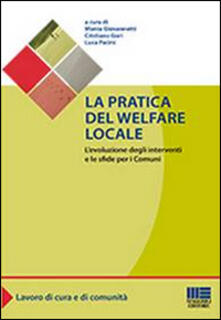 La pratica del welfare locale. L'evoluzione degli interventi e le sfide per i comuni - Monia Giovannetti,Cristiano Gori,Luca Pacini - copertina