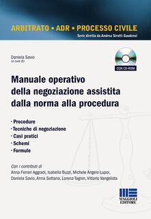 Manuale operativo della negoziazione assistita dalla norma alla procedura. Con CD-ROM.pdf
