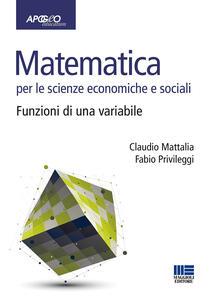 Matematica per le scienze economiche e sociali. Vol. 1: Funzioni di una variabile.