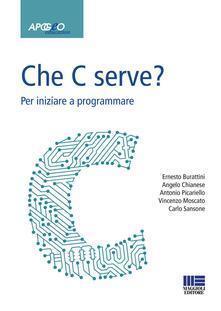 Che C serve? Per imparare a programmare - Burattini,P. Chianese - copertina