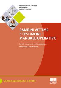 Bambini vittime e testimoni. Manuale operativo. Metodi e strumenti per la valutazione dell'idoneità testimoniale - Camerini G. Battista Barbieri Carlo Vacondio Roberta - wuz.it