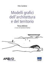 Modelli grafici dell'architettura e del territorio. Ediz. illustrata