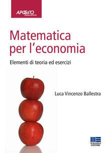 Matematica per l'economia. Elementi di teoria ed esercizi