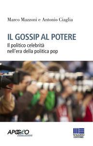 Il gossip al potere. Il politico celebrità nell'era della politica pop