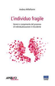 L' individuo fragile. Genesi e compimento del processo di individualizzazione in Occidente