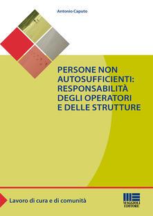 Persone non autosufficienti. Responsabilità degli operatori e delle strutture.pdf