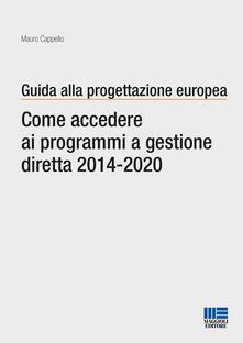 Guida alla progettazione europea. Come accedere ai programmi a gestione diretta 2014-2020.pdf