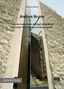 Andrea Bruno. Tecniche esecutive e dettagli progettuali. Ediz. italiana e inglese.pdf