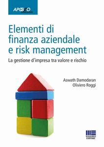 Elementi di finanza aziendale e risk management. La gestione d'impresa tra valore e rischio