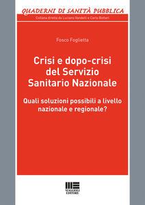 Crisi e dopo-crisi del Servizio Sanitario Nazionale. Quali soluzioni possibili a livello nazionale e regionale?
