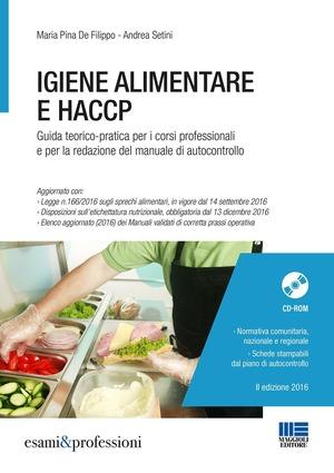 Igiene alimentare e HACCP. Guida teorico-pratica per i corsi professionali e per la redazione del manuale di autocontrollo