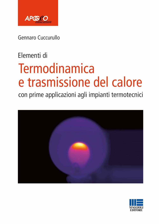 Termodinamica e trasmissione del calore - Gennaro Cuccurullo - Libro -  Maggioli Editore - | IBS