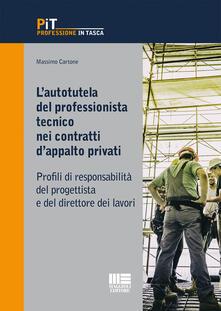 L autotutela del professionista tecnico nei contratti dappalto privati. Profili di responsabilità del progettista e del direttore dei lavori.pdf
