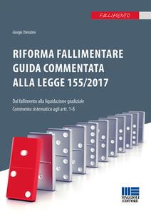 Riforma fallimentare. Guida commentata alla legge 155/2017