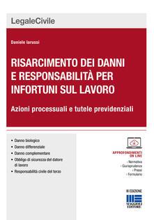 Risarcimento dei danni per gli infortuni sul lavoro. Le azioni processuali. Con CD-ROM.pdf
