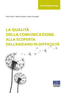 La qualità della comunicazione. Alla scoperta dell'anziano in difficoltà - Carlo Cristini,Fabrizio Arrigoni,Marco Fumagalli - copertina