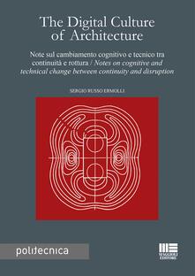 The digital culture of architecture. Note sul cambiamento cognitivo e tecnico tra continuità e rottura-Notes on cognitive and technical change between continuity and disruption.pdf