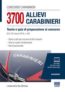 Concorso carabinieri. 3700 allievi carabinieri. Teoria e quiz di preparazione al concorso (G.U. 22 marzo 2019, n.23) - copertina