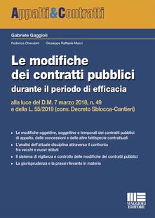 Le modifiche dei contratti pubblici durante il periodo di efficacia alla luce del D.M. 7 marzo 2018, n. 49 e della L. 55/2019 (conv. Decreto Sblocca-Cantieri).pdf