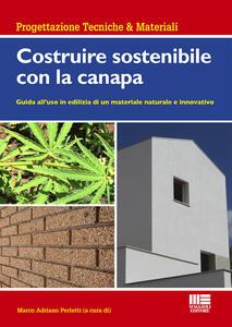 Libro Costruire sostenibile con la canapa. Guida all'uso in edilizia di un materiale naturale e innovativo
