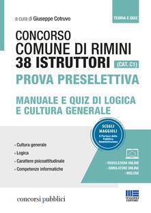 Concorso Comune di Rimini. 38 istruttori (Cat. C1). Prova preselettiva. Manuale e quiz di logica e cultura generale. Con videolezioni.pdf