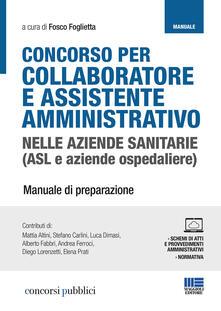 Concorso per collaboratore e assistente amministrativo nelle aziende sanitarie (ASL e aziende ospedaliere). Manuale di preparazione. Con Contenuto digitale per accesso on line.pdf