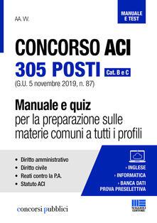 Concorso ACI 305 posti. Cat. B e C. Manuale e quiz per la preparazione sulle materie comuni a tutti i profili.pdf