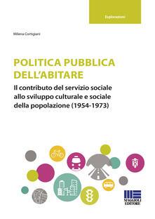 Politica pubblica dellabitare. Il contributo del servizio sociale allo sviluppo culturale e sociale della popolazione (1954-1973).pdf