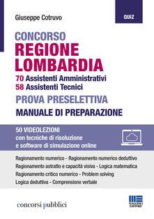 Concorso regione Lombardia. 70 assistenti amministrativi, 58 assistenti tecnici. Prova preselettiva. Manuale di preparazione. Con espansione online. Con software di simulazione.pdf