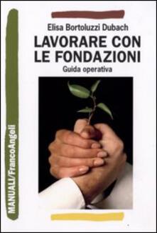 Lavorare con le fondazioni. Guida operativa di fundraising - Elisa Bortoluzzi Dubach - copertina