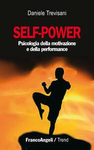 Self-power. Psicologia della motivazione e della performance - Daniele Trevisani - copertina