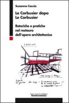 Fondazionesergioperlamusica.it Le Corbusier dopo Le Corbusier. Retoriche e pratiche nel restauro dell'opera architettonica Image