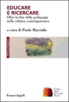 Educare e ricercare. Oltre la fine della pedagogia nella cultura contemporanea.pdf