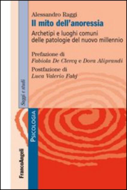 Il mito dell'anoressia. Archetipi e luoghi comuni delle patologie del nuovo millennio - Alessandro Raggi - copertina