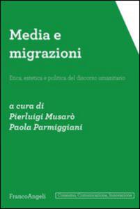 Media e migrazioni. Etica, estetica e politica del discorso umanitario