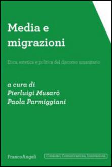 Media e migrazioni. Etica, estetica e politica del discorso umanitario.pdf